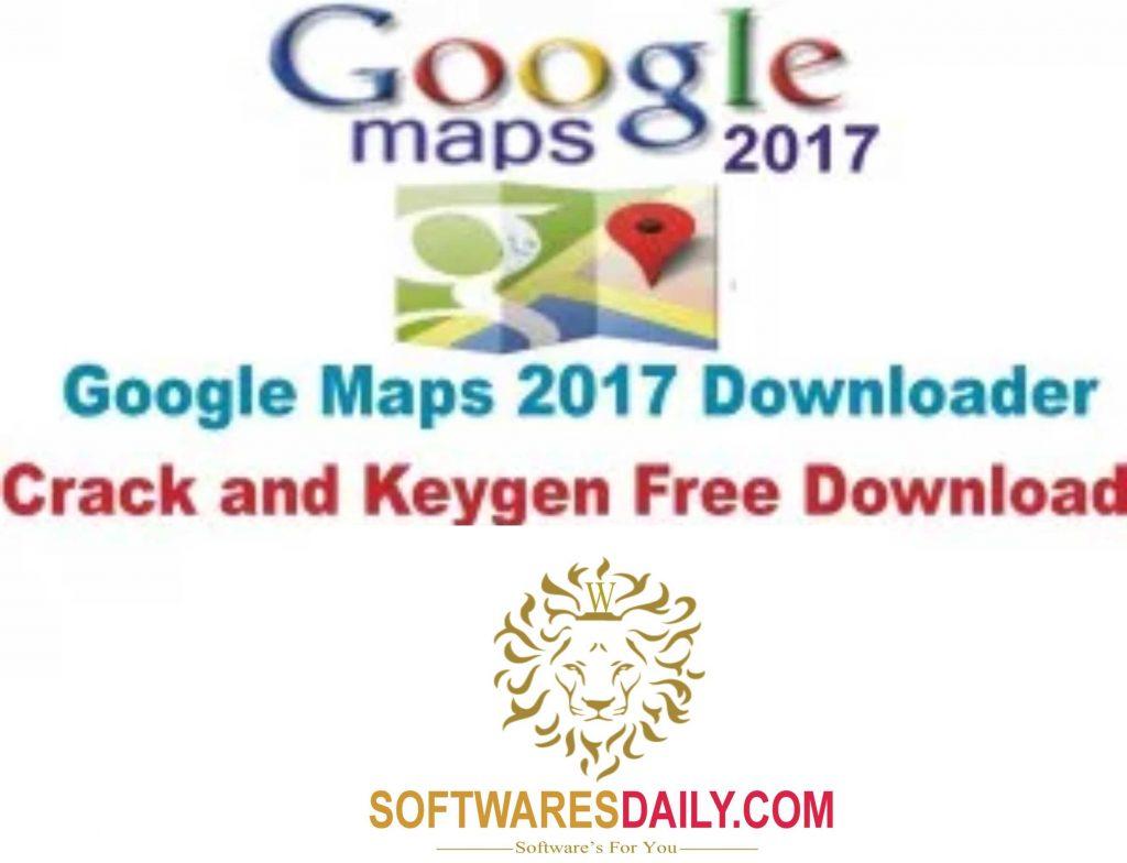 Google Maps 2017 Downloader Crack and Keygen Free Download